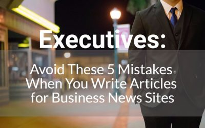 Executives, avoid these 5 mistakes when you write articles for business news sites.