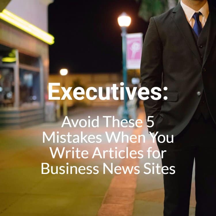 Executives: Avoid these 5 mistakes when you write articles for business news sites - man in a suit standing on sidewalk