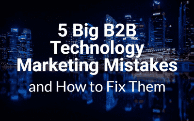 5 Big B2B Technology Marketing Mistakes — and How to Fix Them