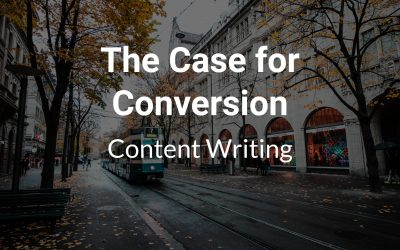 The Case for Conversion Content Writing