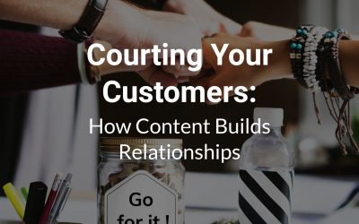 Courting Your Customers: How Content Builds Relationships