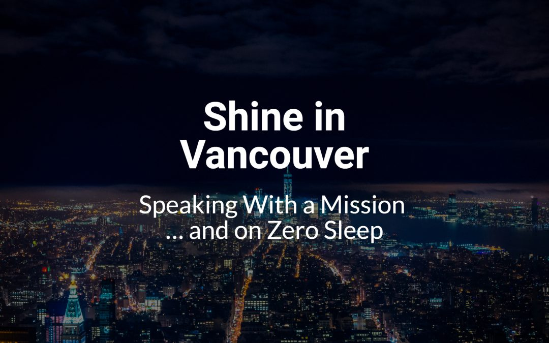 Shine in Vancouver: Speaking With a Mission … and on Zero Sleep