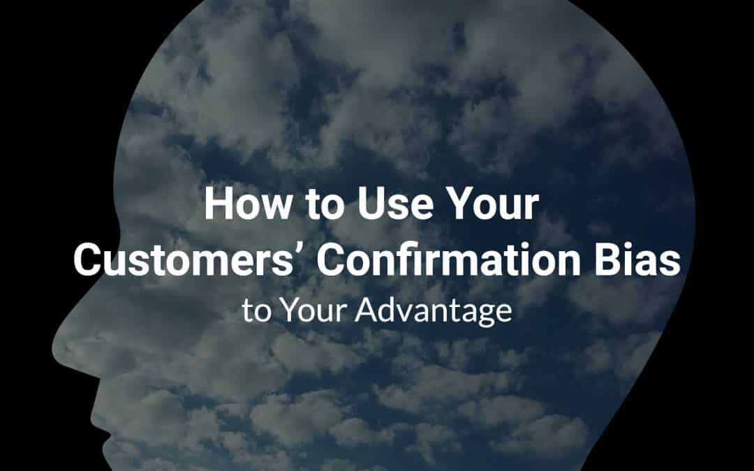 How to Use Your Customers' Confirmation Bias to Your Advantage