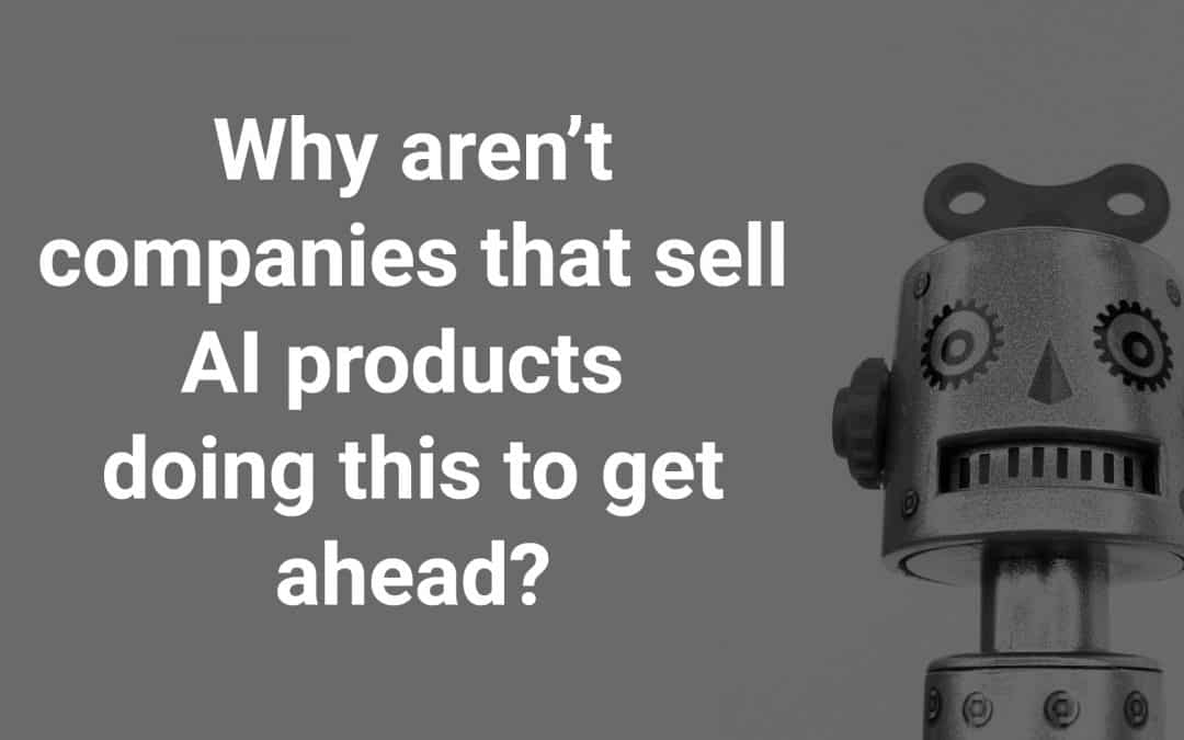 Why aren't companies that sell AI products doing this to get ahead?