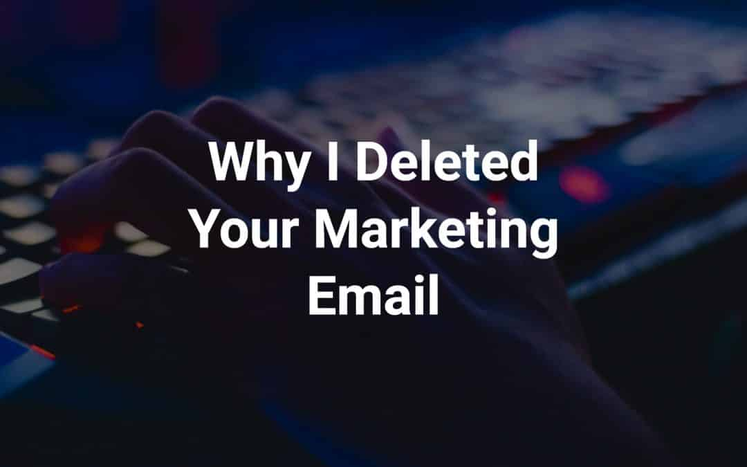 Why I Deleted Your Marketing Email