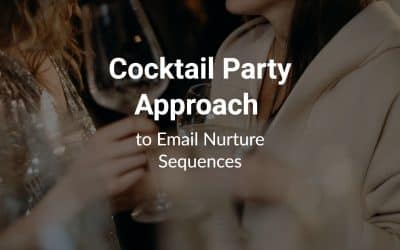 Cocktail Party Approach to Email Nurture Sequences