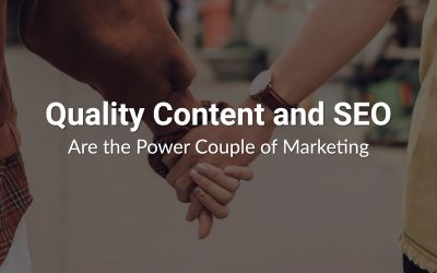 Quality Content and SEO Are the Power Couple of Marketing
