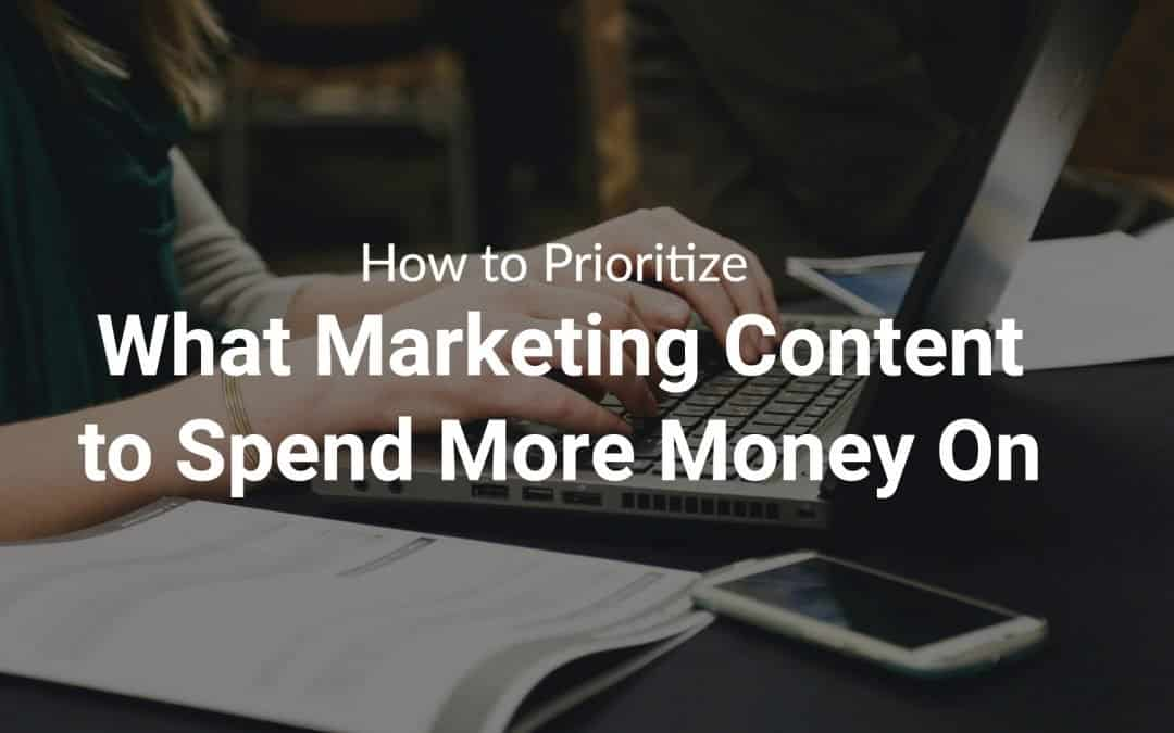 How to Prioritize What Marketing Content to Spend More Money On