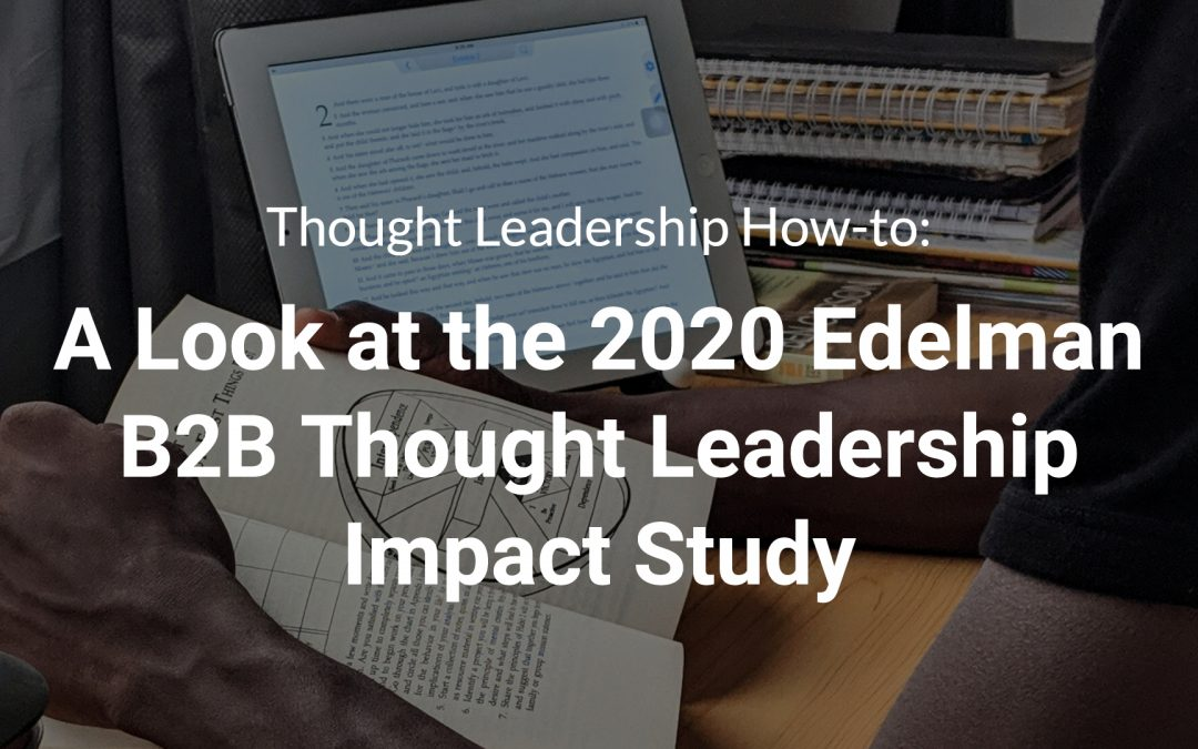 Thought Leadership How-to: A Look at the 2020 Edelman B2B Thought Leadership Impact Study