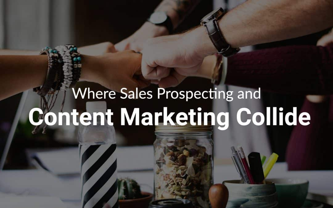 Where Sales Prospecting and Content Marketing Collide