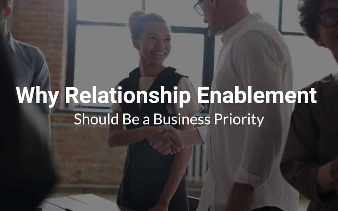 Why Relationship Enablement Should Be a Business Priority