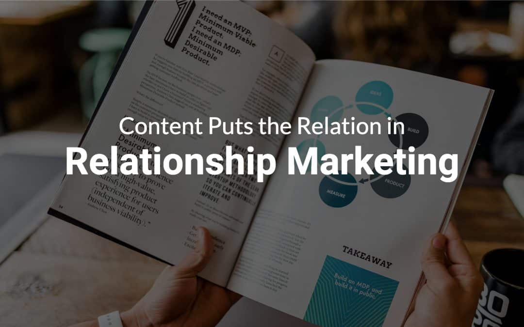 Content Puts the Relation in Relationship Marketing